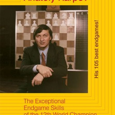 Endgame Virtuoso Anatoly Karpov: The Exceptional Endgame Skills of the 12th World Champion